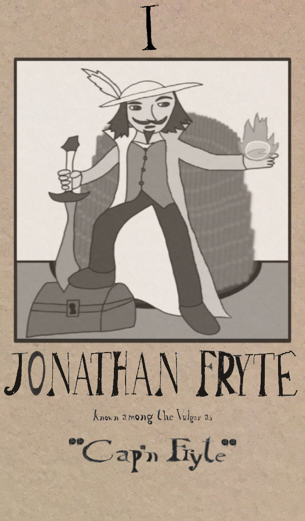 """A page of a printed book, labelled """"I"""" with the image of a pirate, holding a sword in one hand and a magic fireball in the other. He is standing in front of a pile of gold coins and has one foot on a treasure chest. The text reads: """"Jonathan Fryte known to the Vulgar as 'Cap'n Fryte'""""."""