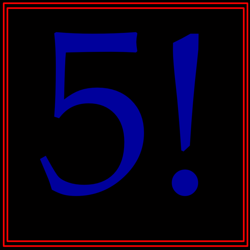 """The text """"5!"""" in blue, on a black background with a double border in red."""