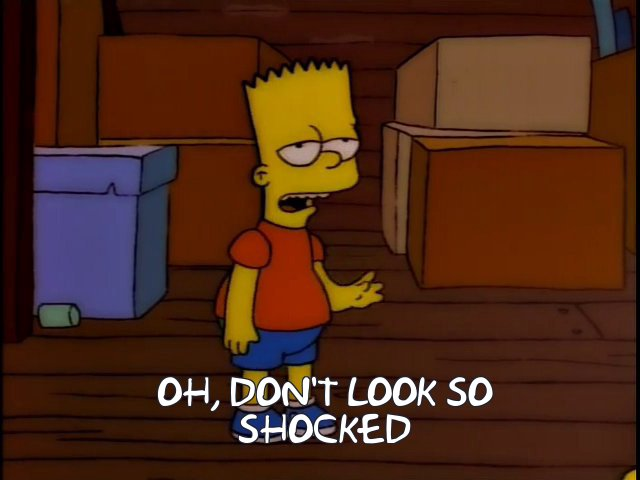 """A screenshot of The Simpsons: Bar, wit the caption """"Oh, don't look so shocked."""""""